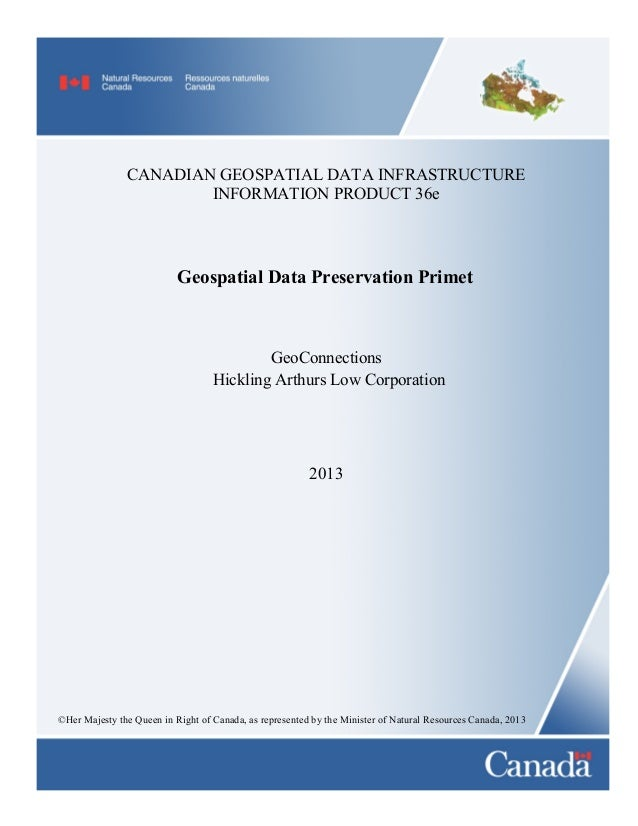 CANADIAN GEOSPATIAL DATA INFRASTRUCTURE INFORMATION PRODUCT 36e  Geospatial Data Preservation PrimeU  GeoConnections Hickl...