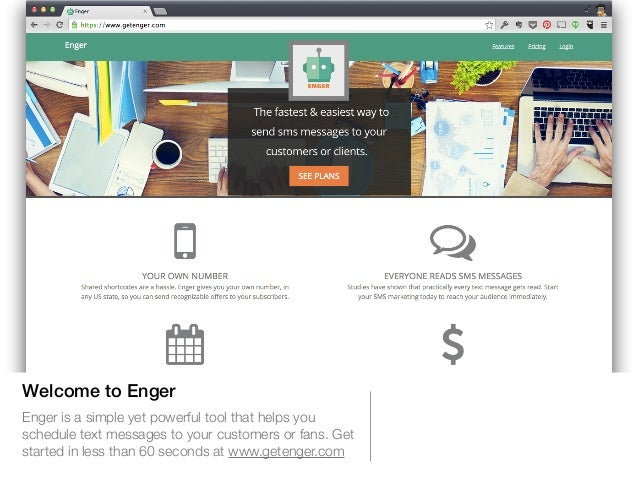 Welcome to Enger  Enger is a simple yet powerful tool that helps you  schedule text messages to your customers or fans. Ge...