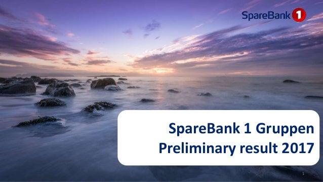 SpareBank 1 Gruppen Preliminary result 2017 1