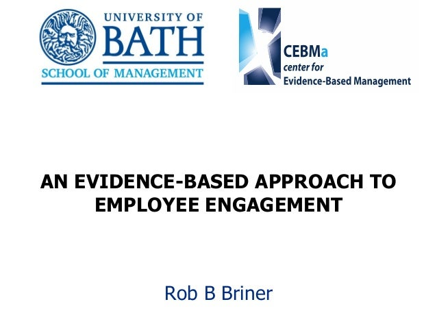 1 AN EVIDENCE-BASED APPROACH TO EMPLOYEE ENGAGEMENT Rob B Briner