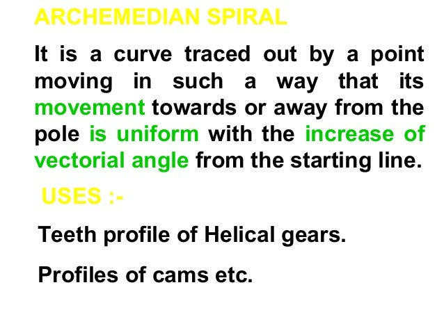 ARCHEMEDIAN SPIRAL It is a curve traced out by a point moving in such a way that its movement towards or away from the pol...