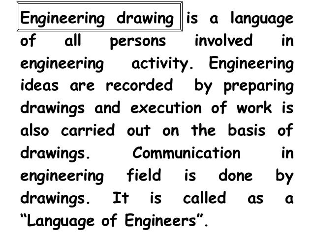 Engineering drawing is a languageof    all   persons     involved  inengineering    activity. Engineeringideas are recorde...
