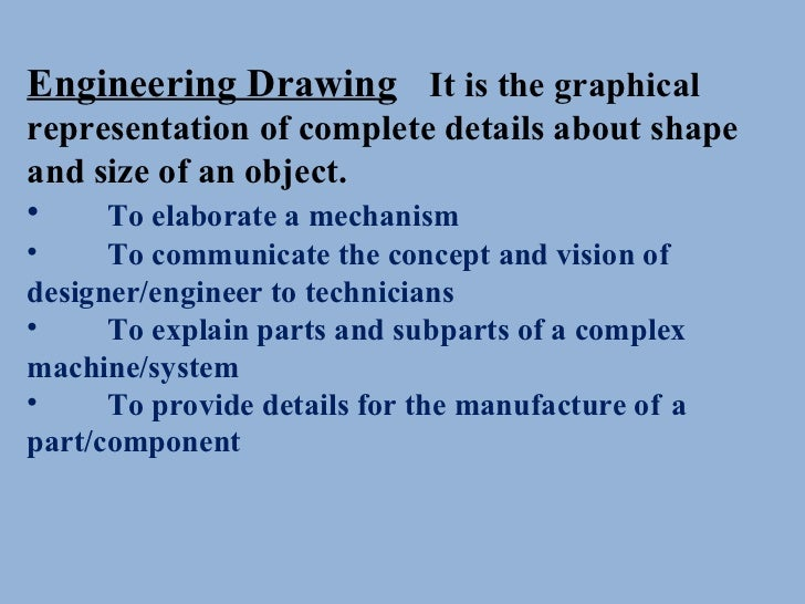 <ul><li>Engineering Drawing It is the graphical representation of complete details about shape and size of an object. </li...