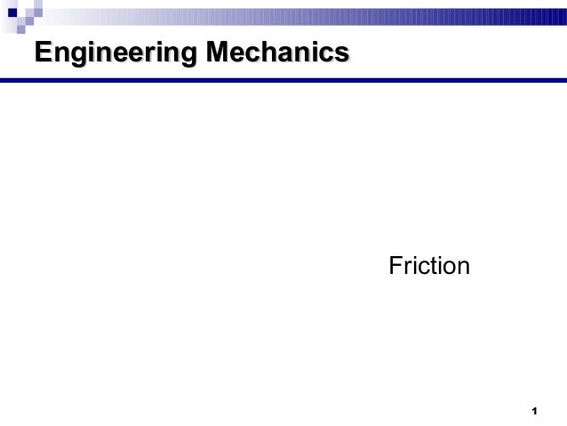 Engineering Mechanics                        Friction                                   1