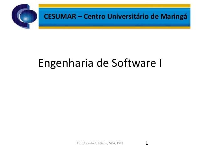 Engenharia de Software I1Prof. Ricardo F. P. Satin, MBA, PMPCESUMAR – Centro Universitário de Maringá