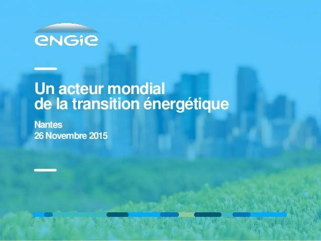 Un acteur mondial de la transition énergétique Nantes 26 Novembre 2015