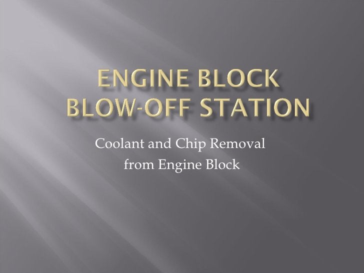 Coolant and Chip Removal  from Engine Block