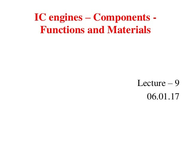 IC engines – Components - Functions and Materials Lecture – 9 06.01.17