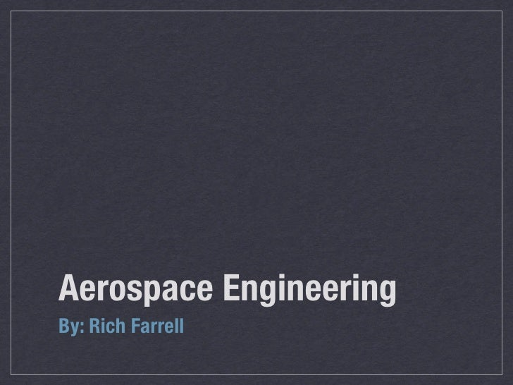 Aerospace Engineering By: Rich Farrell