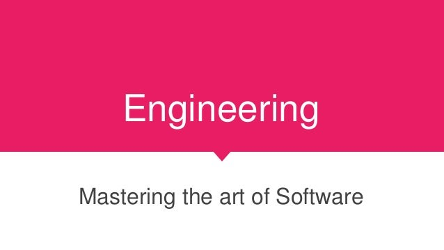 Engineering Mastering the art of Software