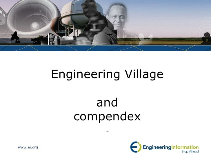 Engineering Village  and  compendex ™