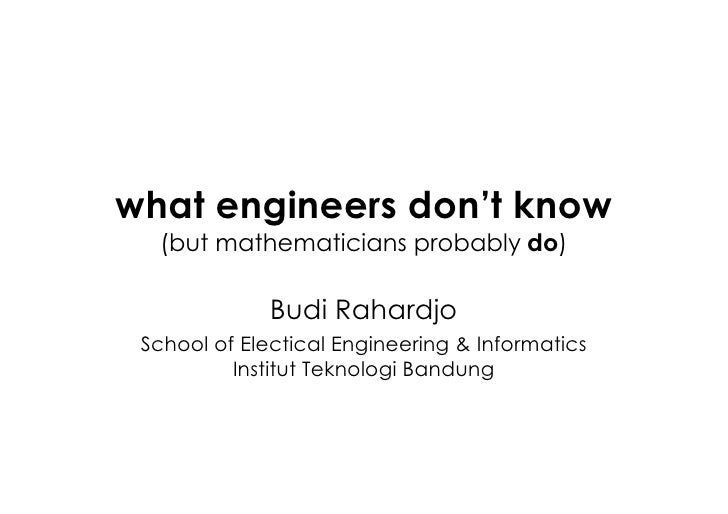 what engineers don't know   (but mathematicians probably do)                Budi Rahardjo  School of Electical Engineering...