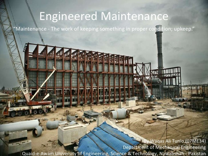 """Engineered Maintenance<br />""""Maintenance - The work of keeping something in proper condition; upkeep.""""<br />By Waqas Ali T..."""