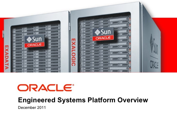 <Insert Picture Here>Engineered Systems Platform OverviewDecember 2011