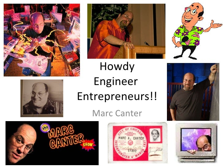 Howdy Engineer  Entrepreneurs!! Marc Canter