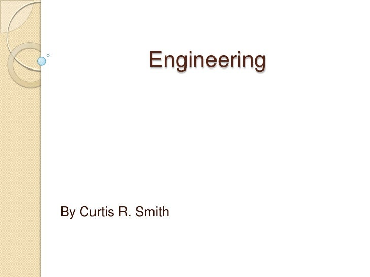 Engineering<br />By Curtis R. Smith<br />