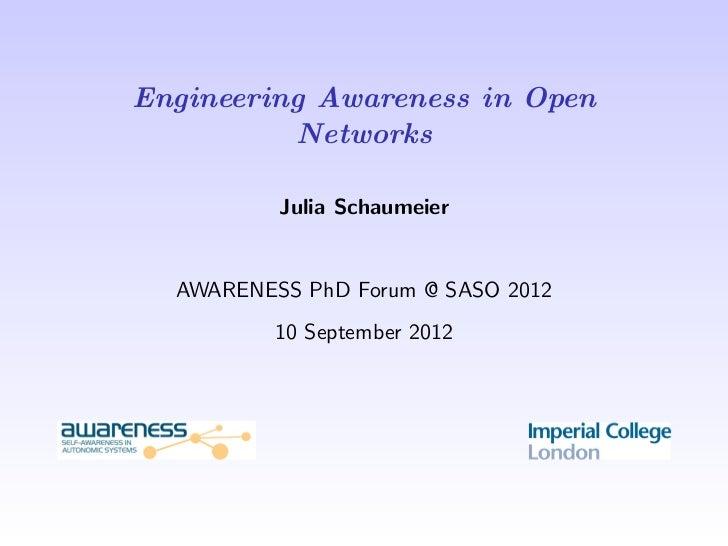 Engineering Awareness in Open          Networks          Julia Schaumeier  AWARENESS PhD Forum @ SASO 2012          10 Sep...