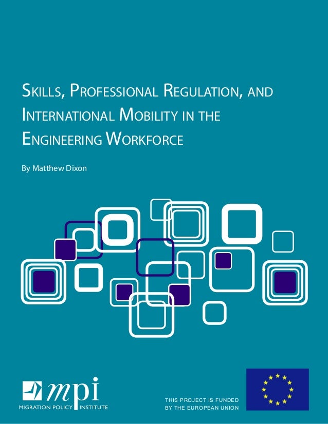 SkillS, ProfeSSional regulation, and international Mobility in the engineering Workforce By Matthew Dixon THIS PROJECT IS ...
