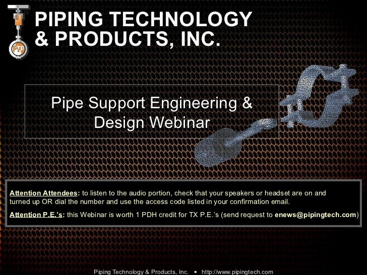 PIPING TECHNOLOGY & PRODUCTS, INC. Pipe Support Engineering & Design Webinar Attention Attendees :  to listen to the audio...