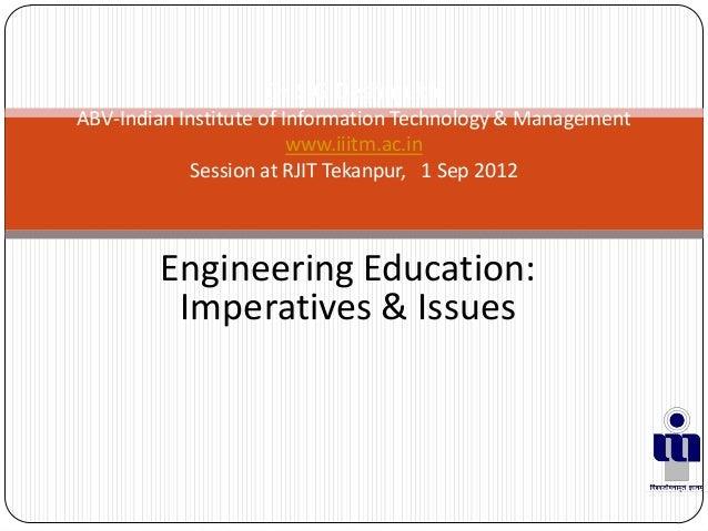 Engineering Education:Imperatives & IssuesDr S G DeshmukhABV-Indian Institute of Information Technology & Managementwww.ii...