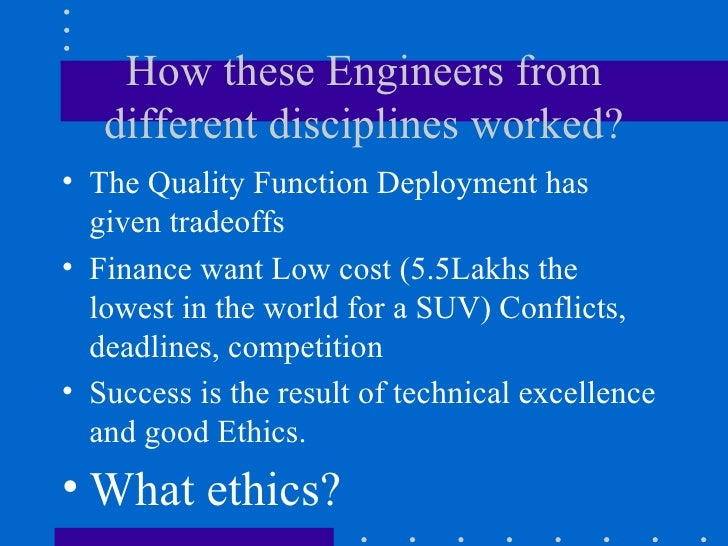 How these Engineers from different disciplines worked? <ul><li>The Quality Function Deployment has given tradeoffs </li></...