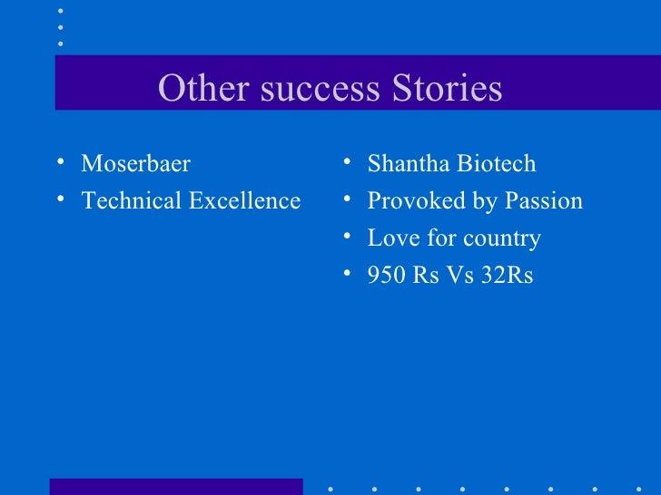 Other success Stories <ul><li>Moserbaer  </li></ul><ul><li>Technical Excellence  </li></ul><ul><li>Shantha Biotech </li></...