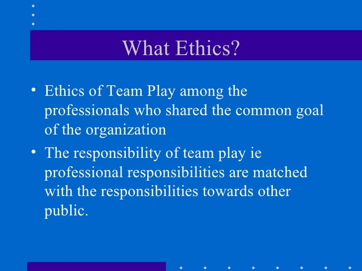 What Ethics? <ul><li>Ethics of Team Play among the professionals who shared the common goal of the organization </li></ul>...