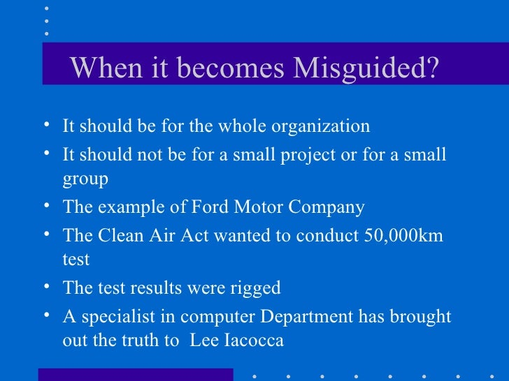 When it becomes Misguided? <ul><li>It should be for the whole organization </li></ul><ul><li>It should not be for a small ...