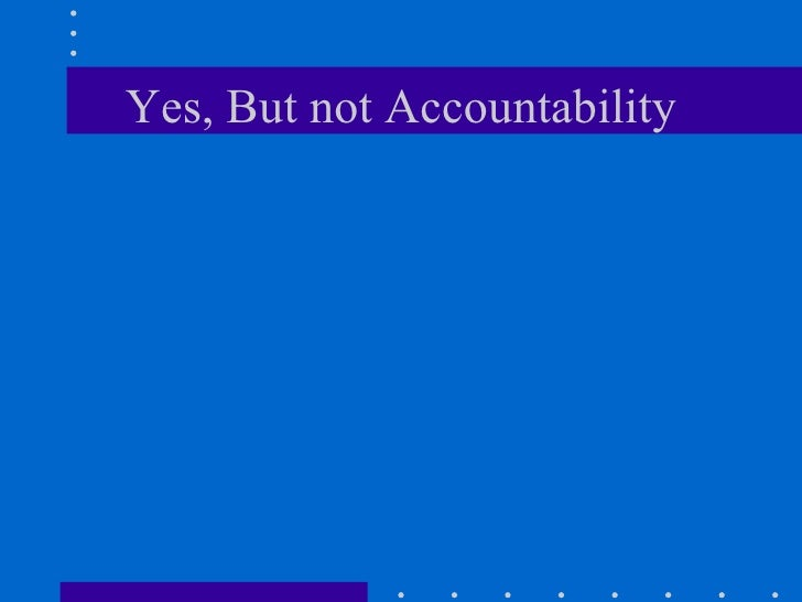Yes, But not Accountability