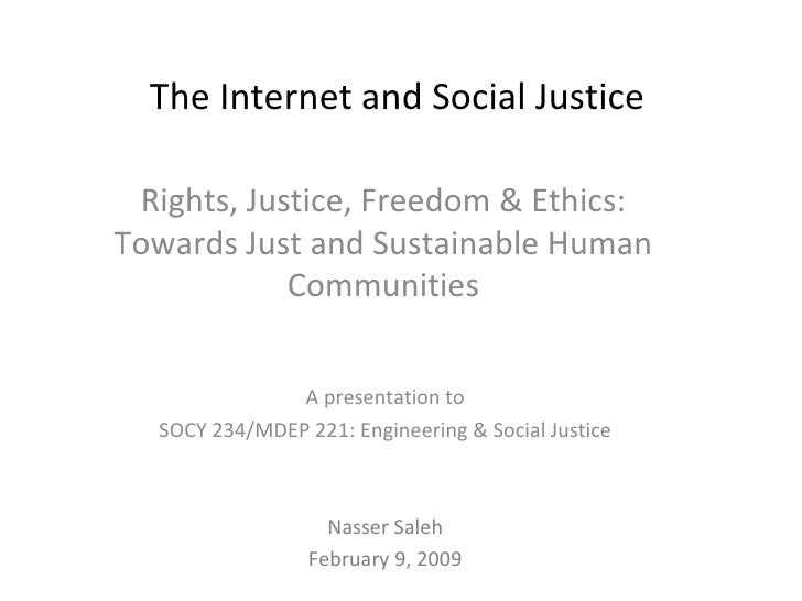 The Internet and Social Justice Rights, Justice, Freedom & Ethics: Towards Just and Sustainable Human Communities A presen...