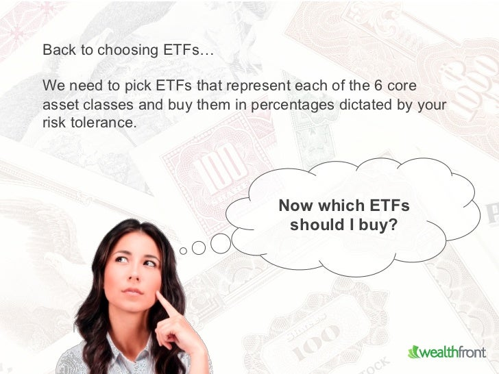 Back to choosing ETFs…We need to pick ETFs that represent each of the 6 coreasset classes and buy them in percentages dict...