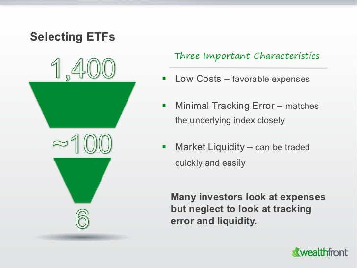 Selecting ETFs                   Three Important Characteristics                  Low Costs – favorable expenses        ...