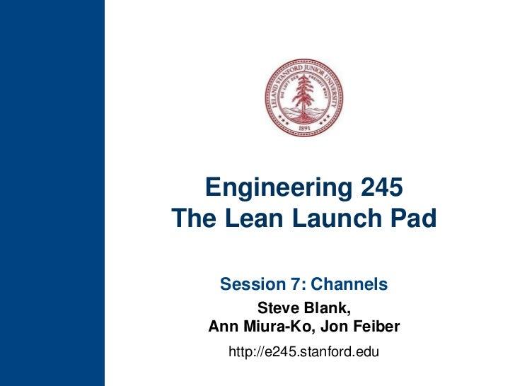 Engineering 245The Lean Launch Pad<br />Session 7: Channels<br />Steve Blank, Ann Miura-Ko, Jon Feiber<br />http://e245.st...