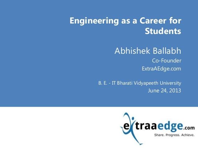<Title Goes here>Engineering as a Career forStudentsAbhishek BallabhCo-FounderExtraAEdge.comB. E. - IT Bharati Vidyapeeth ...