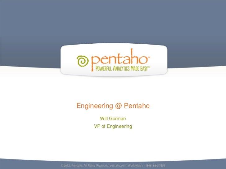 Engineering @ Pentaho                             Will Gorman                        VP of Engineering© 2012, Pentaho. All...