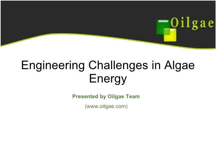Engineering Challenges in Algae Energy Presented by Oilgae Team (www.oilgae.com)