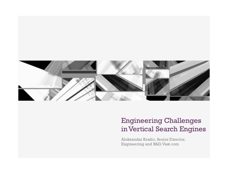 +    Engineering Challenges    in Vertical Search Engines    Aleksandar Bradic, Senior Director,    Engineering and R&D, V...