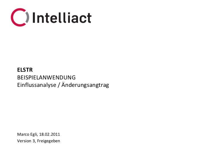 ELSTRBEISPIELANWENDUNGEinflussanalyse / ÄnderungsangtragMarco Egli, 18.02.2011Version 2, Freigegeben