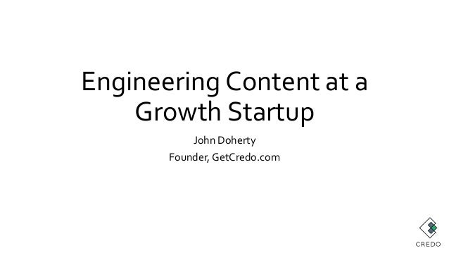 Engineering Content at a Growth Startup John Doherty Founder, GetCredo.com