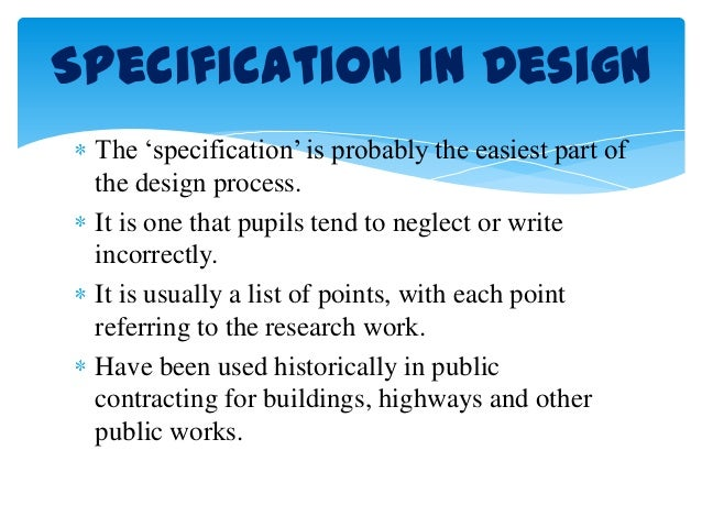 The 'specification' is probably the easiest part of the design process. It is one that pupils tend to neglect or write inc...