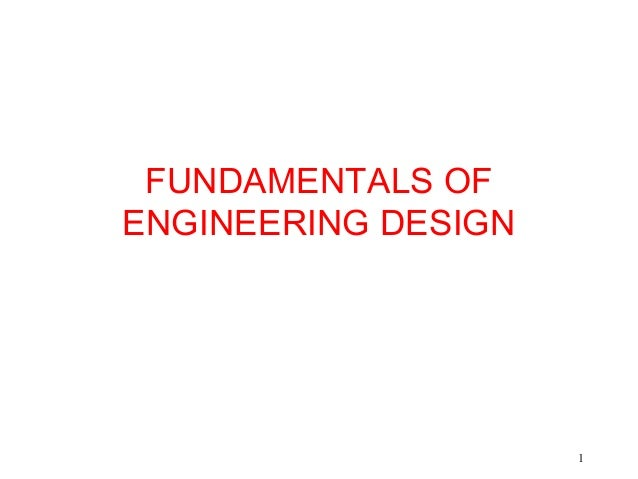 1 FUNDAMENTALS OF ENGINEERING DESIGN