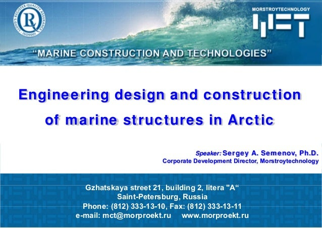 1 Engineering design and construction of marine structures in Arctic Speaker: Sergey A. Semenov, Ph.D. Corporate Developme...