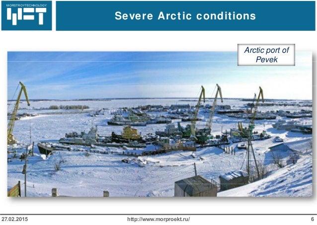 МОРСТРОЙТЕХНОЛОГИЯ Severe Arctic conditions http://www.morproekt.ru/ 627.02.2015 MORSTROYTECHNOLOGY Arctic port of Pevek