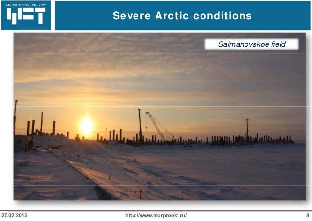 МОРСТРОЙТЕХНОЛОГИЯ Severe Arctic conditions http://www.morproekt.ru/ 827.02.2015 MORSTROYTECHNOLOGY Salmanovskoe field