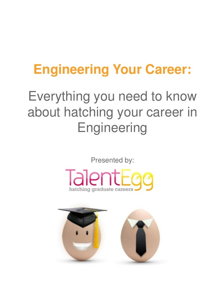 Engineering Your Career:Everything you need to knowabout hatching your career in        Engineering          Presented by:
