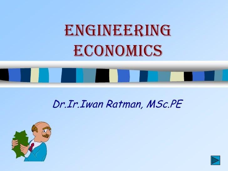 engineering   economicsDr.Ir.Iwan Ratman, MSc.PE