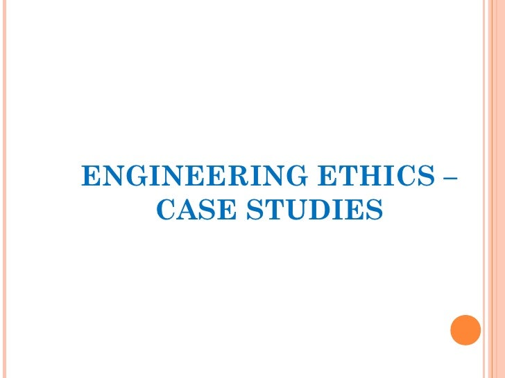 engineering ethics case study Name: course: tutor: date: engineering ethics laws and regulations stipulated by a government governs business practices of firms in any given business environm.
