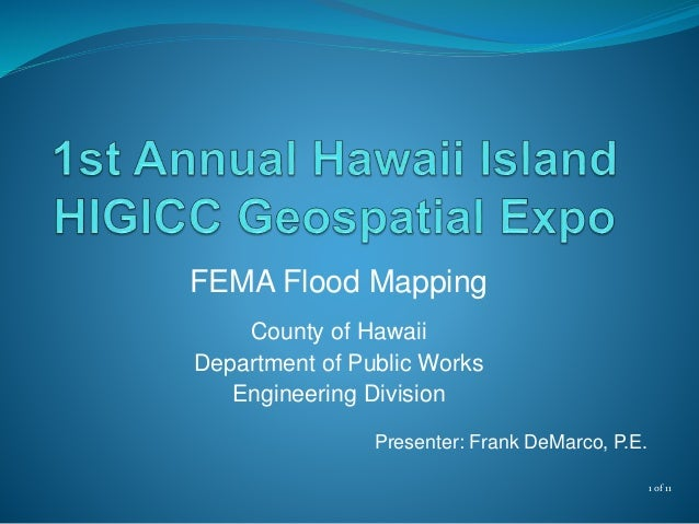 FEMA Flood Mapping County of Hawaii Department of Public Works Engineering Division Presenter: Frank DeMarco, P.E. 1 of 11