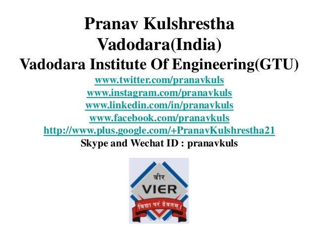 Pranav Kulshrestha Vadodara(India) Vadodara Institute Of Engineering(GTU) www.twitter.com/pranavkuls www.instagram.com/pra...