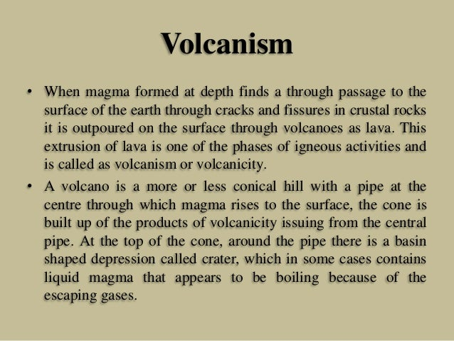 Volcanism • When magma formed at depth finds a through passage to the surface of the earth through cracks and fissures in ...
